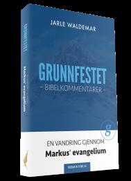 Grunnfestet Bibelkommentar – En vandring gjennom Markus' evangelium av Jarle Waldemar