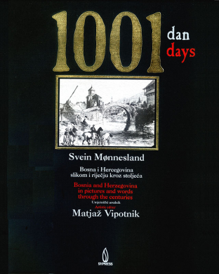 1001 dan. Bosna i Hercegovina slikom i riječju kroz stoljeća - 1001 Days. Bosnia and Herzegovina in Pictures and Words Through the Centuries